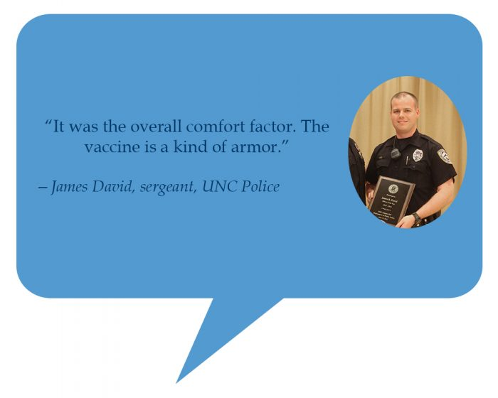 """James David, sergeant, UNC Police """"It was the overall comfort factor. The vaccine is a kind of armor."""""""